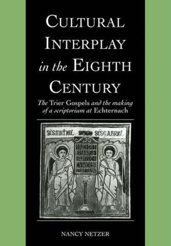 Cultural Interplay in the Eighth Century: The Trier Gospels and the Makings of a Scriptorium at Echternach (Cambridge Studies in Palaeography and Codicology)