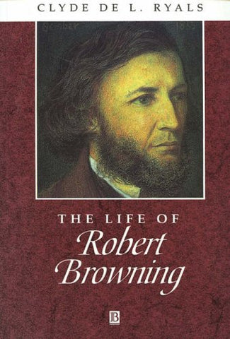 The Life of Robert Browning: A Critical Biography (Blackwell Critical Biographies)