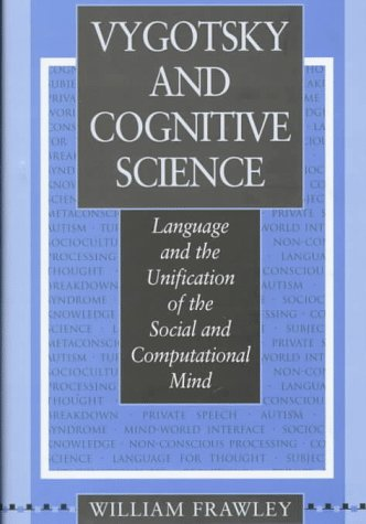 Vygotsky and Cognitive Science: Language and the Unification of the Social and Computational Mind