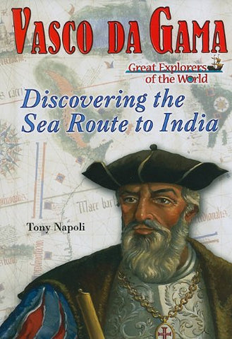 Vasco Da Gama: Discovering the Sea Route to India (Great Explorers of the World)