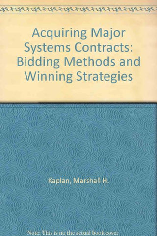 Acquiring Major Systems Contracts: Bidding Methods and Winning Strategies