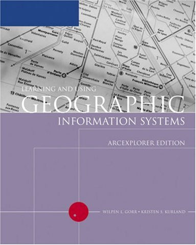 Learning and Using Geographic Information Systems: ArcExplorer Edition