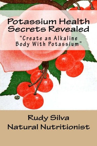 Potassium Health Secrets Revealed: Create an Alkaline Body With Potassium
