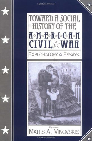 Toward a Social History of the American Civil War: Exploratory Essays