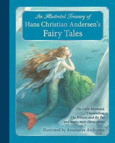 An Illustrated Treasury of Hans Christian Andersen's Fairy Tales: The Little Mermaid, Thumbelina, the Princess and the Pea and Many More Classic Stories
