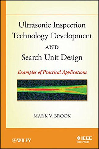 Ultrasonic Inspection Technology Development and Search Unit Design: Examples of Pratical Applications