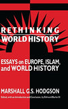 Rethinking World History: Essays on Europe, Islam and World History (Studies in Comparative World History)