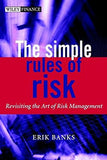 The Simple Rules of Risk: Revisiting the Art of Financial Risk Management (The Wiley Finance Series)