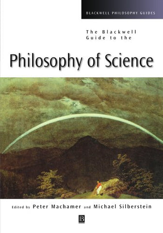 The Blackwell Guide to the Philosophy of Science (Blackwell Philosophy Guides, Vol. 7)
