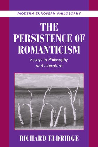 The Persistence of Romanticism: Essays in Philosophy and Literature (Modern European Philosophy)