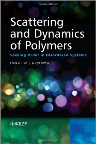 Scattering and Dynamics of Polymers: Seeking Order in Disordered Systems