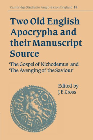 Two Old English Apocrypha and their Manuscript Source: The Gospel of Nichodemus and The Avenging of the Saviour (Cambridge Studies in Anglo-Saxon England)