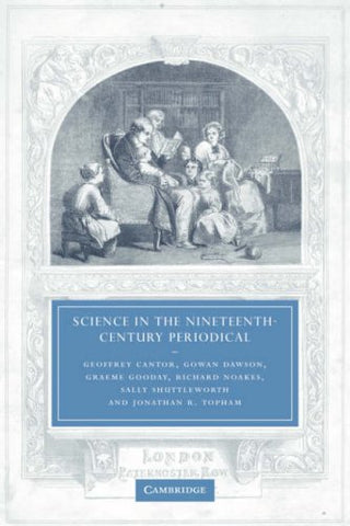 Science in the Nineteenth-Century Periodical: Reading the Magazine of Nature (Cambridge Studies in Nineteenth-Century Literature and Culture)