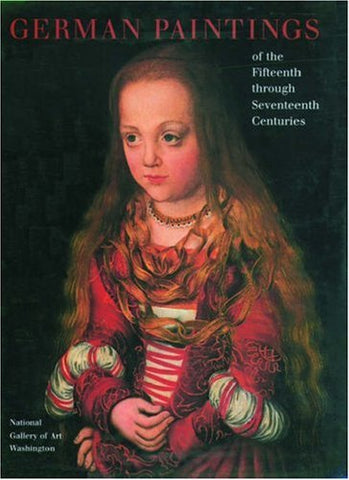 German Paintings of the Fifteenth through Seventeenth Centuries (The Collections of the National Gallery of Art Systematic Catalogue)