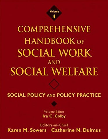 Comprehensive Handbook of Social Work and Social Welfare, Social Policy and Policy Practice (Volume 4)