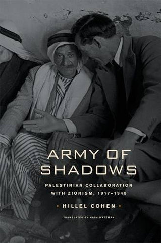 Army of Shadows: Palestinian Collaboration with Zionism, 19171948