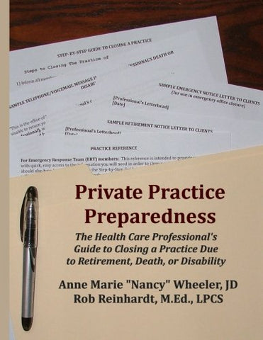 Private Practice Preparedness: The Health Care Professional's Guide to Closing a Practice Due to Retirement, Death, or Disability
