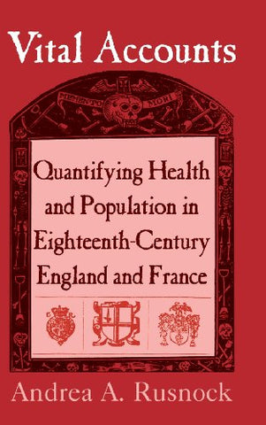 Vital Accounts: Quantifying Health and Population in Eighteenth-Century England and France (Cambridge Studies in the History of Medicine)