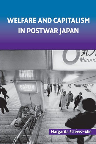 Welfare and Capitalism in Postwar Japan: Party, Bureaucracy, and Business (Cambridge Studies in Comparative Politics)