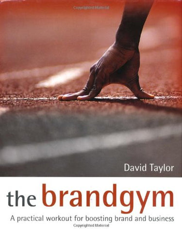 The Brandgym: A Practical Workout for Boosting Brand and Business
