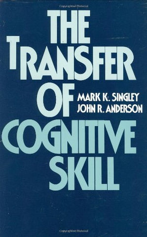 The Transfer of Cognitive Skill (Cognitive Science Series)