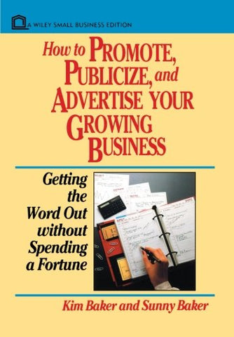 How to Promote, Publicize, and Advertise Your Growing Business: Getting the Word Out without Spending a Fortune