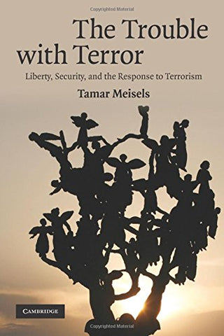 The Trouble with Terror: Liberty, Security and the Response to Terrorism
