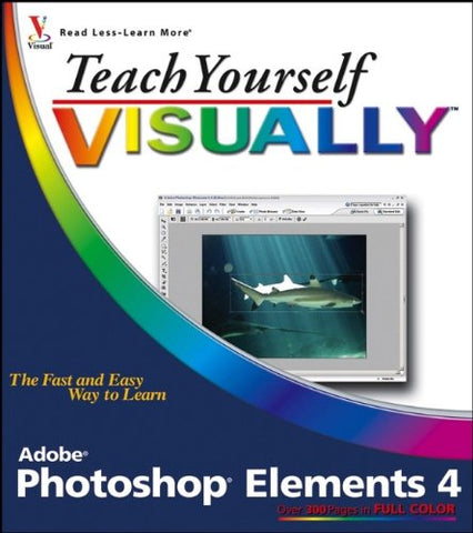 Teach Yourself VISUALLY Photoshop Elements 4