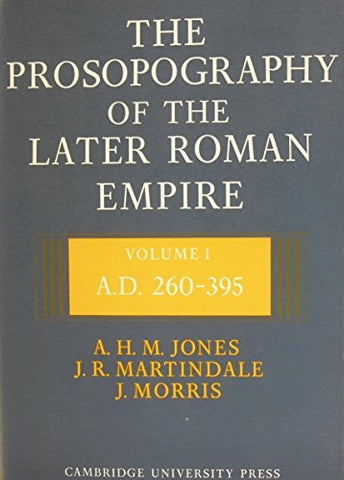 The Prosopography of the Later Roman Empire: Volume 1, AD 260-395