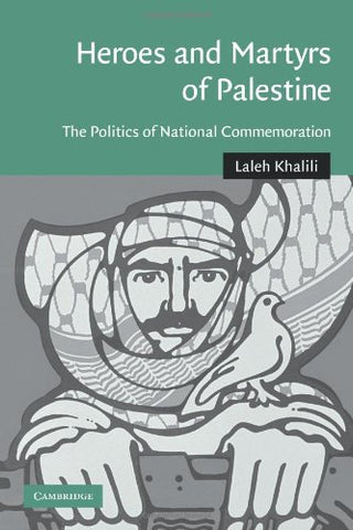 Heroes and Martyrs of Palestine: The Politics of National Commemoration (Cambridge Middle East Studies)