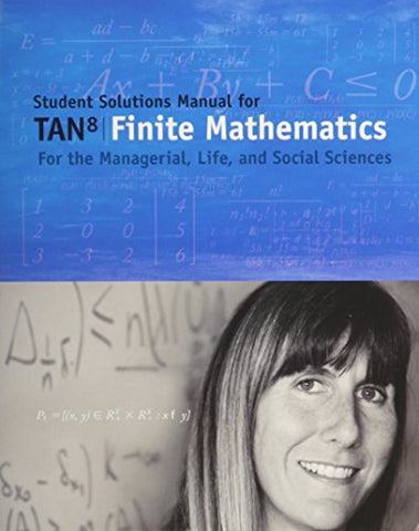 Student Solutions Manual for Tans Finite Mathematics for the Managerial, Life, and Social Sciences, 8th
