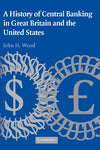 A History of Central Banking in Great Britain and the United States (Studies in Macroeconomic History)