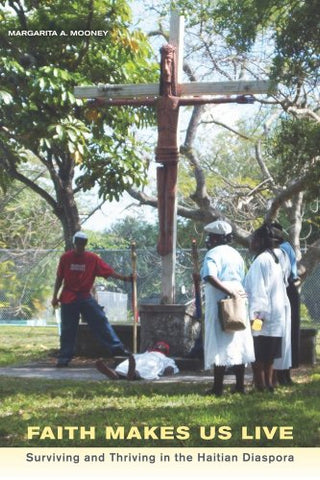 Faith Makes Us Live: Surviving and Thriving in the Haitian Diaspora