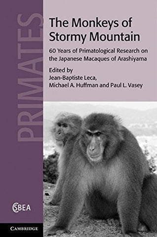 The Monkeys of Stormy Mountain: 60 Years of Primatological Research on the Japanese Macaques of Arashiyama (Cambridge Studies in Biological and Evolutionary Anthropology)