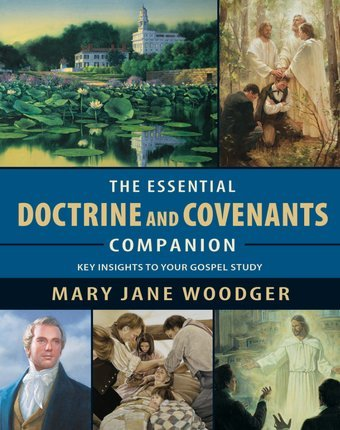 The Essential Doctrine and Covenants Companion. Key Insights To Your Gospel Study