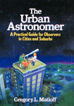 The Urban Astronomer: A Practical Guide for Observers in Cities and Suburbs