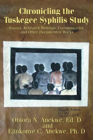 Chronicling the Tuskegee Syphilis Study: Essays, Research Writings, Commentaries, and Other Documented Works