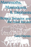 Mammoths, Mastodonts, and Elephants: Biology, Behavior and the Fossil Record