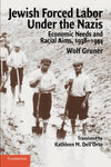 Jewish Forced Labor under the Nazis: Economic Needs and Racial Aims, 1938-1944