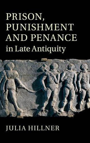 Prison, Punishment and Penance in Late Antiquity