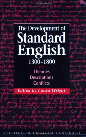 The Development of Standard English, 1300-1800: Theories, Descriptions, Conflicts (Studies in English Language)