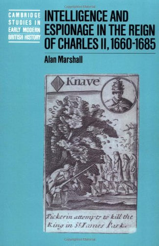Intelligence and Espionage in the Reign of Charles II, 1660-1685 (Cambridge Studies in Early Modern British History)