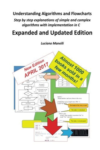 Understanding Algorithms and Flowcharts: Step by step explanations of simple and complex algorithms with implementation in C (Fundamentals of Modern Information Technology) (Volume 1)