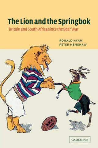The Lion and the Springbok: Britain and South Africa since the Boer War