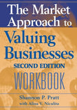 The Market Approach to Valuing Businesses Workbook: 2nd Edition