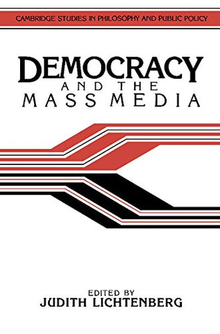 Democracy and the Mass Media: A Collection of Essays (Cambridge Studies in Philosophy and Public Policy)