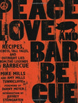 Peace, Love, & Barbecue: Recipes, Secrets, Tall Tales, and Outright Lies from the Legends of Barbecue