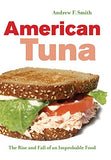American Tuna: The Rise and Fall of an Improbable Food (California Studies in Food and Culture)
