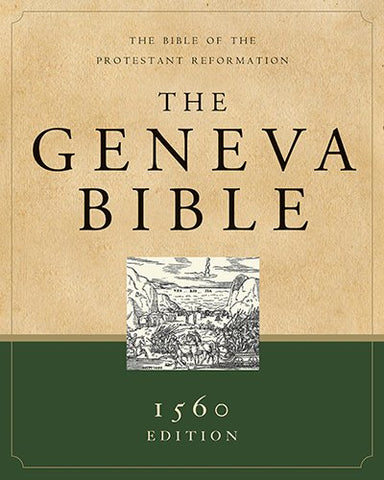 The Geneva Bible: 1560 Edition, Black Leather : The Bible of the Protestant Reformation