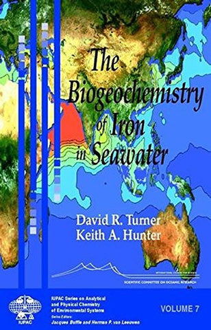 The Biogeochemistry of Iron in Seawater (Series on Analytical and Physical Chemistry of Environmental Systems)